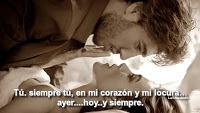Tú…siempre tú  en mi corazón y mi locura…