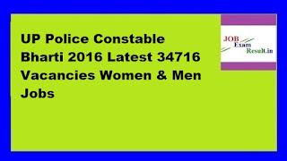 UP Police Constable Bharti 2016 Latest 34716 Vacancies Women & Men Jobs