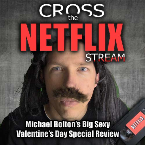 Cross The Netflix Stream Michael Bolton S Big Sexy Valentine S Day