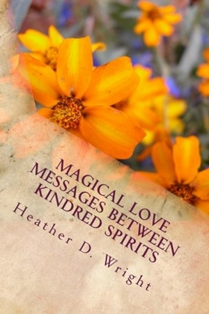 Magical Love Messages Between Kindred Spirits (Heather D. Wright)
