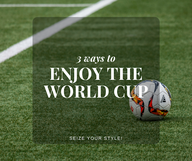 3 Ways to Enjoy the World Cup