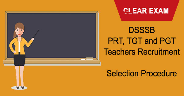 DSSSB PGT, TGT, PRT Teachers Selection Procedure