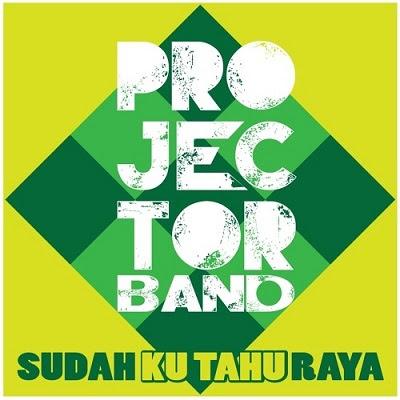Projector Band - Sudah Ku Tahu Raya