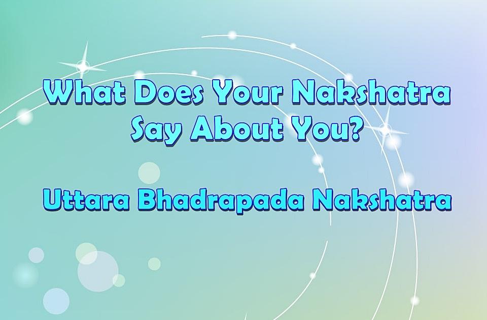What Does Your Nakshatra Say About You? - Uttara Bhadrapada