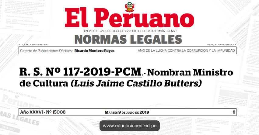 R. S. Nº 117-2019-PCM - Nombran Ministro de Cultura (Luis Jaime Castillo Butters)