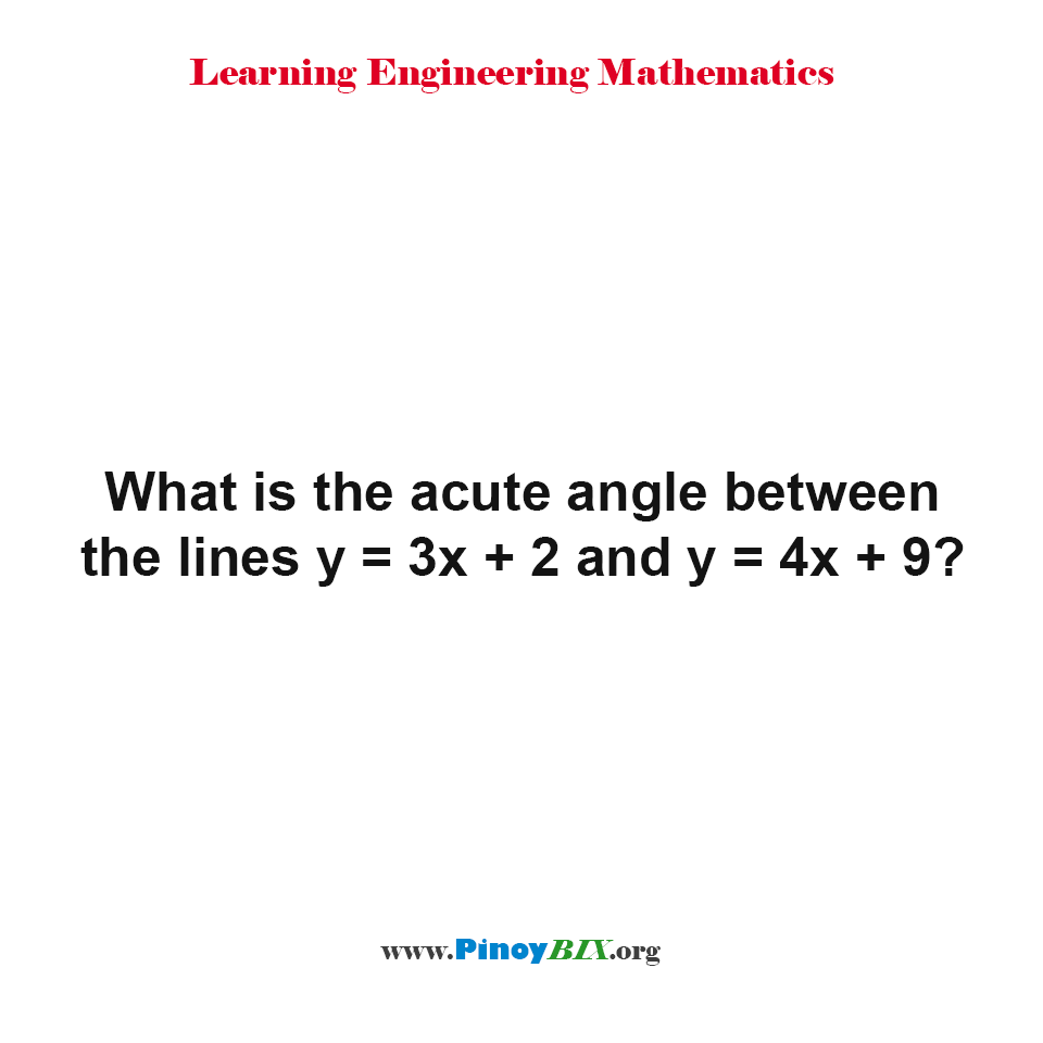 What is the acute angle between the lines y = 3x + 2 and y = 4x + 9?