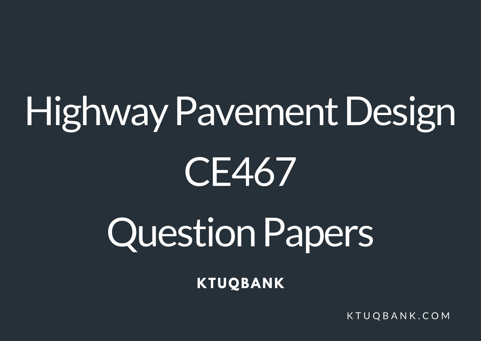 Highway Pavement Design | CE467 | Question Papers (2015 batch)