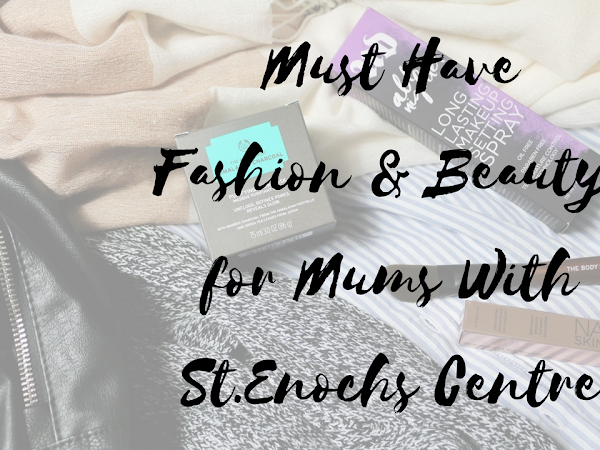 Must have Fashion and Beauty for Mums with St.Enochs Centre