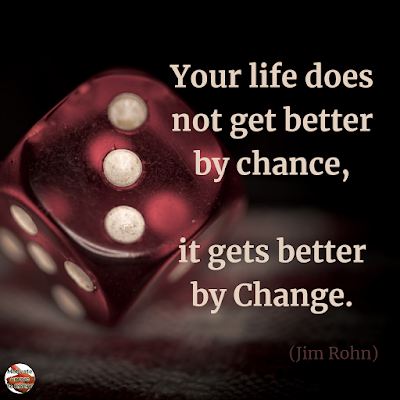 "Quotes About Change To Improve Your Life: ""Your life does not get better by chance, it gets better by change."" ― Jim Rohn"