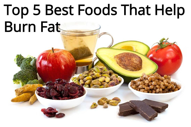 Top 5 Best Foods That Help Burn Fat