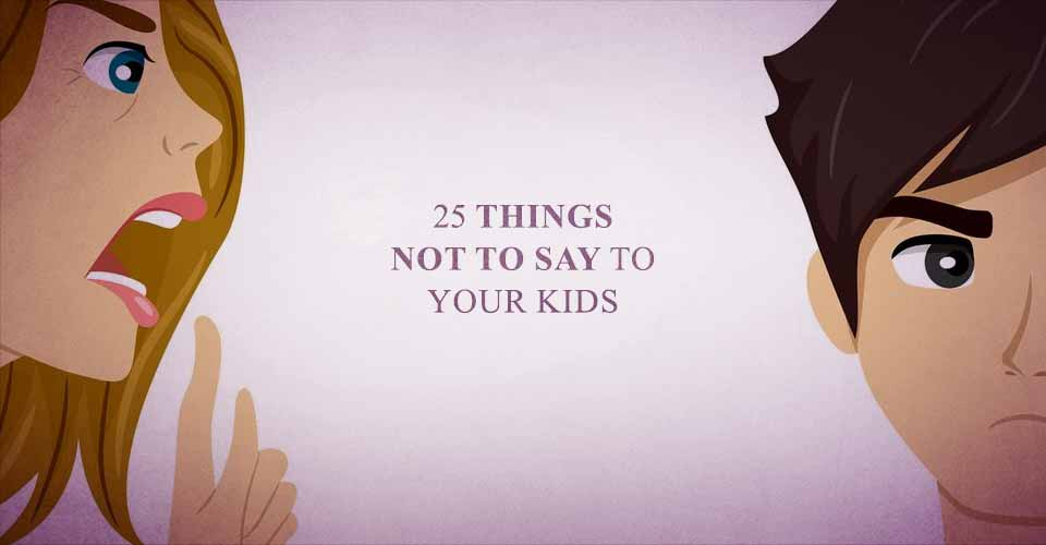 25 Things NOT To Say To Your Kids