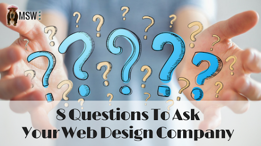 8 Questions To Ask Your Web Design Company