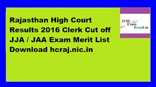 Rajasthan High Court Results 2016 Clerk Cut off JJA / JAA Exam Merit List Download hcraj.nic.in