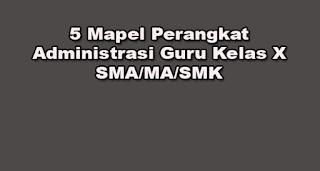 5 Mapel Perangkat Administrasi Guru Kelas X SMA/MA/SMK