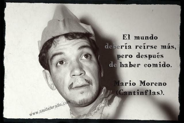 """""""El mundo debería reírse más pero después de haber comido."""" Cantinflas"""