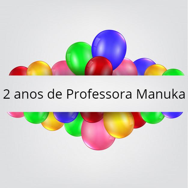 Aniversário de 2 anos do Blog Professora Manuka