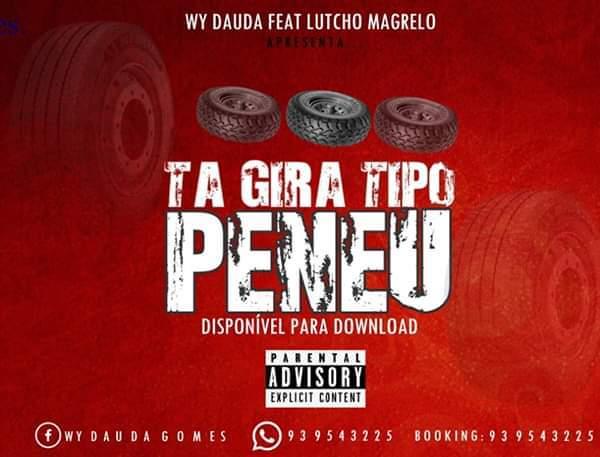 Wy Dauda - Ta gira tipo peneu (ft. Lutchu Magrelo) [Download] baixar nova musica descarregar 2019