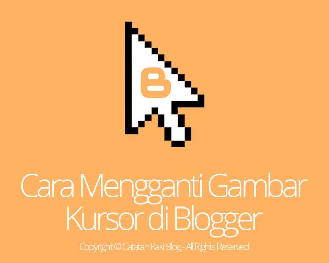 Cara Mengganti Ikon Kursor di Blogger