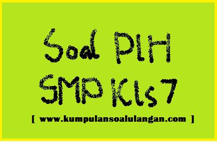 Soal Uts Plh Smp Kelas 7 Semester 1 Ganjil Kumpulan