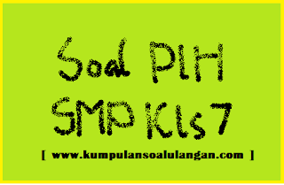Download Soal UTS PLH SMP Kelas 7 Semester 1/ Ganjil  KTSP