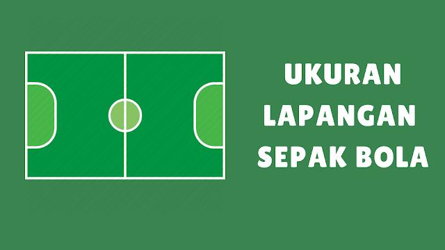 Ukuran Lapangan Sepak Bola Lengkap Standar Internasional dan Nasional