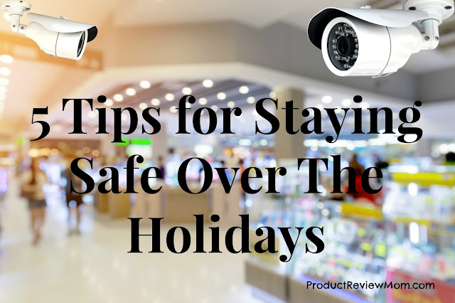 5 Tips for Staying Safe Over The Holidays   via  www.productreviewmom.com