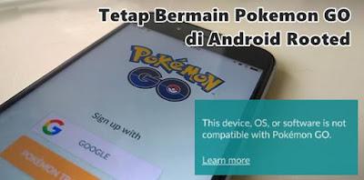 Cara Bermain Pokemon GO Pada Android Yang Sudah di Root
