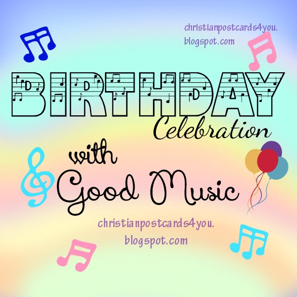 Birthday Celebration with Good Music card. Free image for man, woman, child, christian quotes, good wishes on birthday.