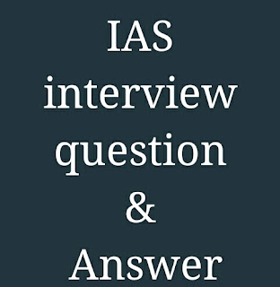 IAS intervie question & answer