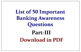 List of 50 Important Banking Awareness Questions for upcoming Bank PO and Clerk Exams in PDF