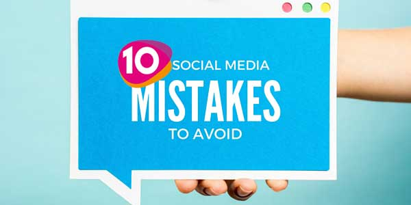 10 Mistakes to Avoid in Social Media Marketing