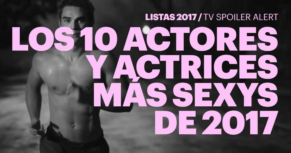 Los 10 actores y actrices más sexys de 2017