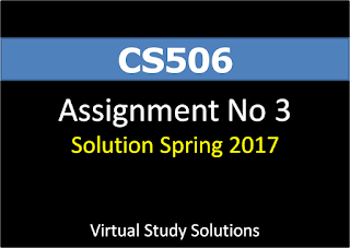 CS506 Assignment No 3 Solution Spring 2017