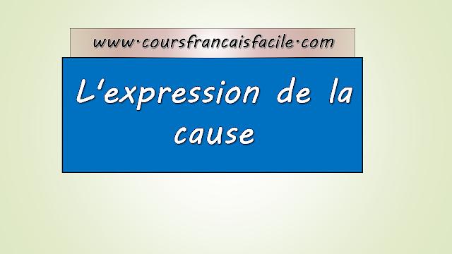L' expression de la cause:  cours français facile