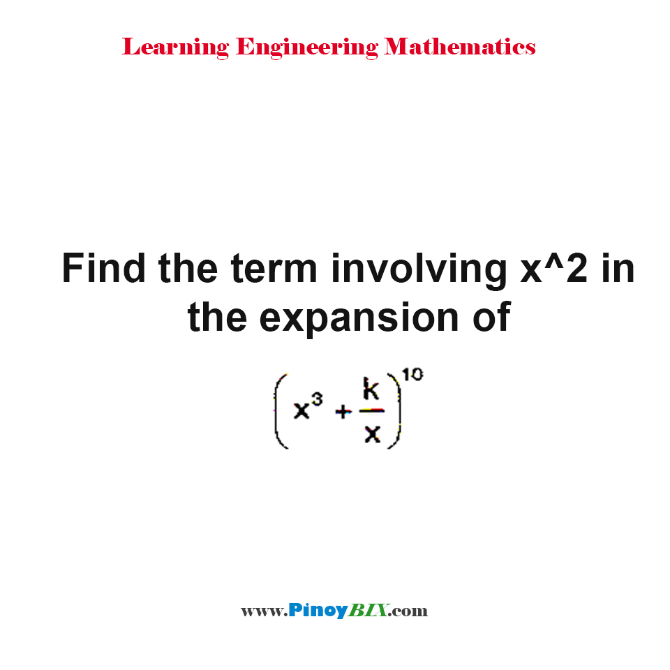 Find the term involving x^2 in the expansion of (x^3 + k/x)^10.