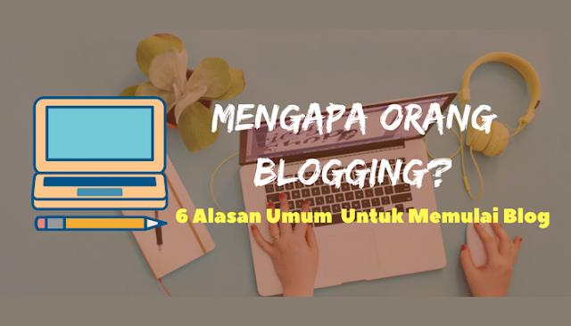 Mengapa Seseorang Blogging? 6 Alasan Umum Untuk Memulai Blogging