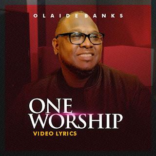 Video Lyrics: One Worship by OLAIDE BANKS @Olaidebanks