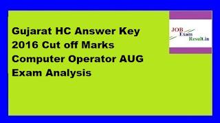 Gujarat HC Answer Key 2016 Cut off Marks Computer Operator AUG Exam Analysis