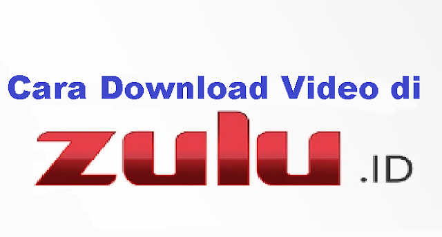 cara download video di zulu