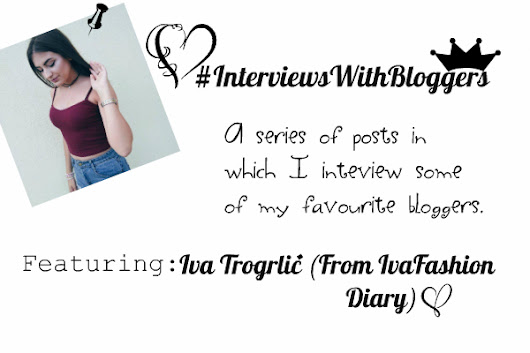 Interviews With Bloggers: Featuring Iva Trogrlić (From IvaFashionDiary)
