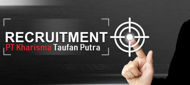 Info Kerja 2019 SMA/SMK/D3/S1 | PT Kharisma Taufan Putra