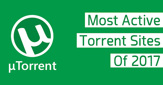 Top Most active Torrent sites of 2017 [Upadated]