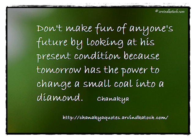 Chanakya, Quote, Niti, Future, Present, condition, diamond, coal,