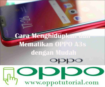 Cara Menghidupkan dan Mematikan OPPO A3s dengan Mudah