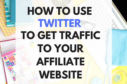 How to Use Twitter for Affiliates: 10 Simple  Tactics That Will Get You More Traffic Today