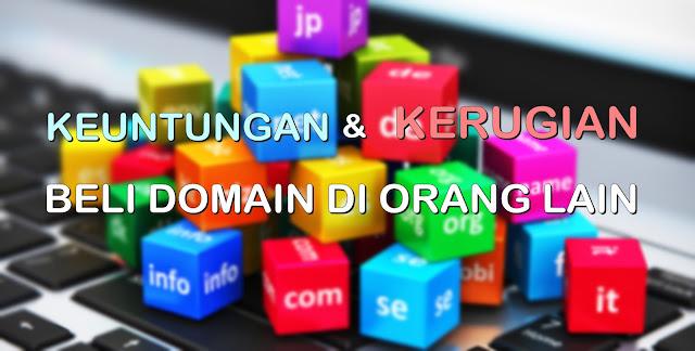 Keuntungan dan Kerugian Beli Domain di Orang Lain
