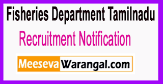 Fisheries Department Tamilnadu Recruitment Notification 2017 Last Date 14-07-2017