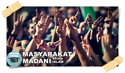 Masyarakat Madani, Masyarakat Madani Adalah, Pengertian Masyarakat Madani, Ciri-ciri Masyarakat Madani, Karakteristik Masyarakat Madani, Masyarakat Madani dalam Islam, Konsep Masyarakat Madani