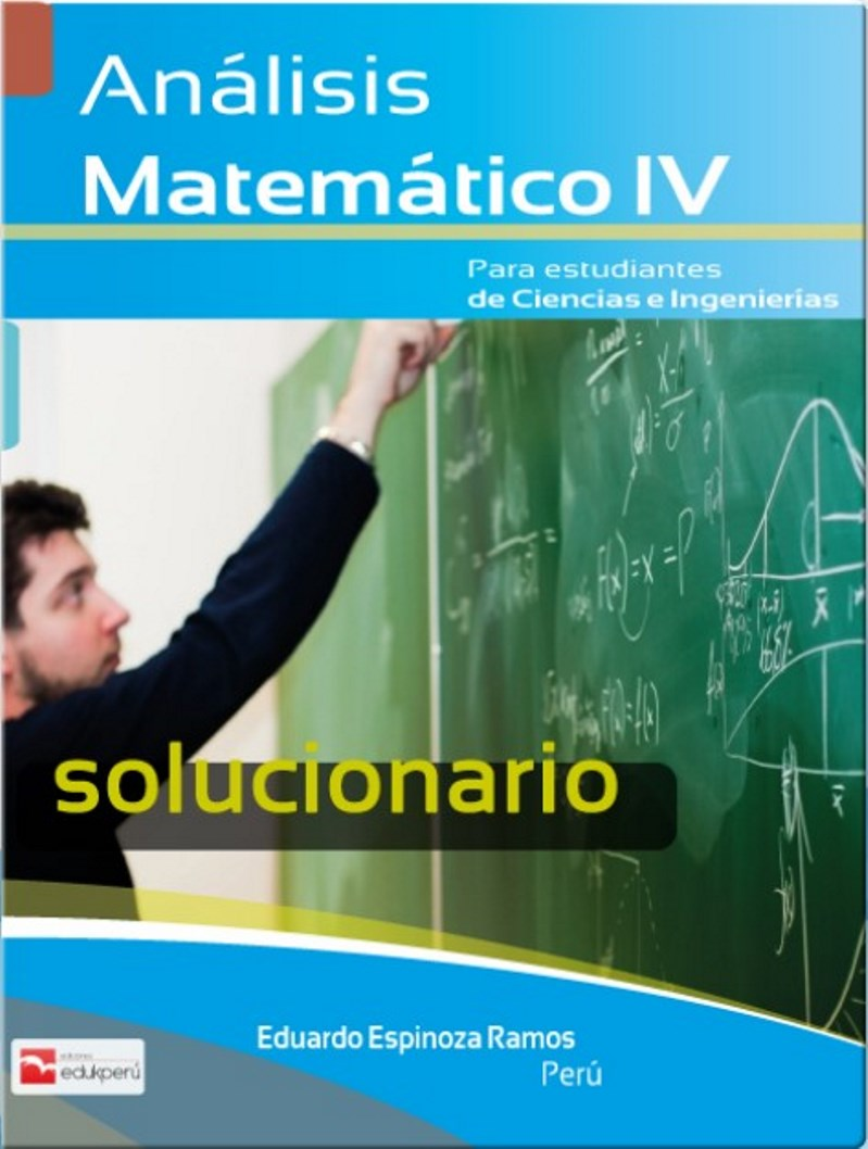 Solucionario de Análisis Matemático IV – Eduardo Espinoza Ramos