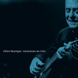 Download Chico Buarque – Caravanas Ao Vivo (2018)